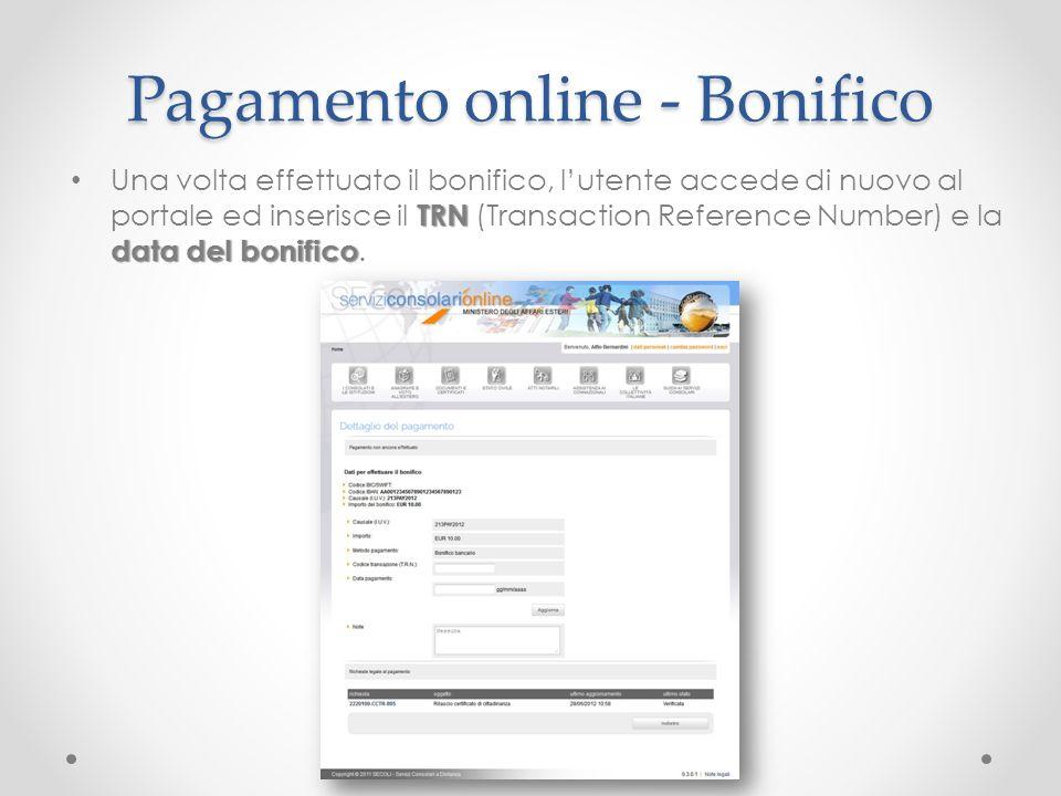 Pagamento online - Bonifico TRN data del bonifico Una volta effettuato il bonifico, lutente accede di nuovo al portale ed inserisce il TRN (Transactio