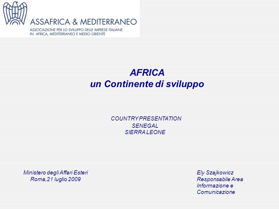 COUNTRY PRESENTATION SENEGAL SIERRA LEONE Ely Szajkowicz Responsabile Area Informazione e Comunicazione AFRICA un Continente di sviluppo Ministero deg