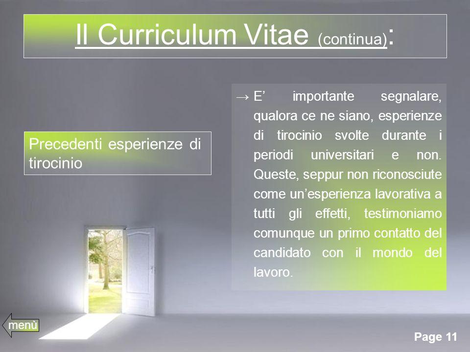 Page 11 Il Curriculum Vitae (continua) : E importante segnalare, qualora ce ne siano, esperienze di tirocinio svolte durante i periodi universitari e non.