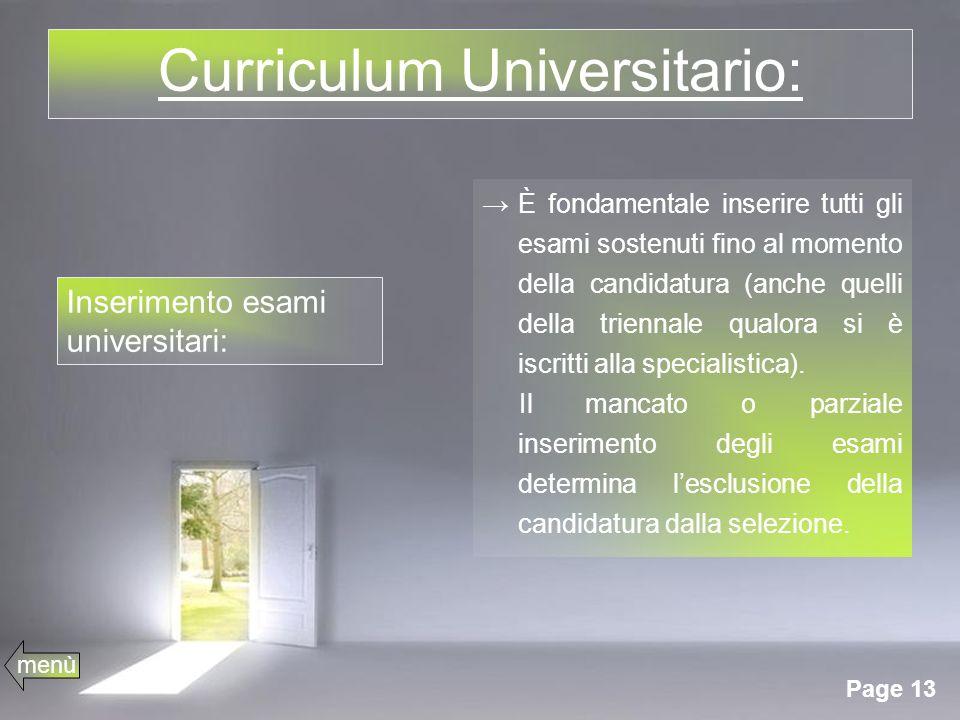 Page 13 Curriculum Universitario: È fondamentale inserire tutti gli esami sostenuti fino al momento della candidatura (anche quelli della triennale qualora si è iscritti alla specialistica).
