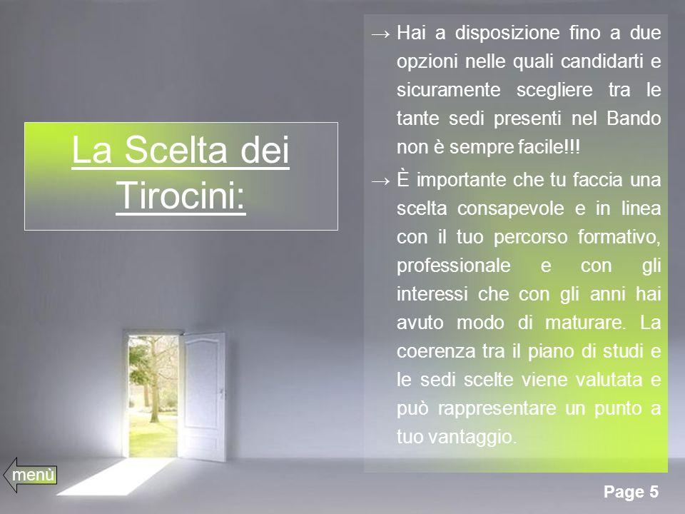 Page 5 La Scelta dei Tirocini: Hai a disposizione fino a due opzioni nelle quali candidarti e sicuramente scegliere tra le tante sedi presenti nel Bando non è sempre facile!!.