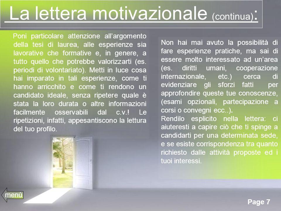 Page 7 La lettera motivazionale (continua) : Poni particolare attenzione allargomento della tesi di laurea, alle esperienze sia lavorative che formative e, in genere, a tutto quello che potrebbe valorizzarti (es.