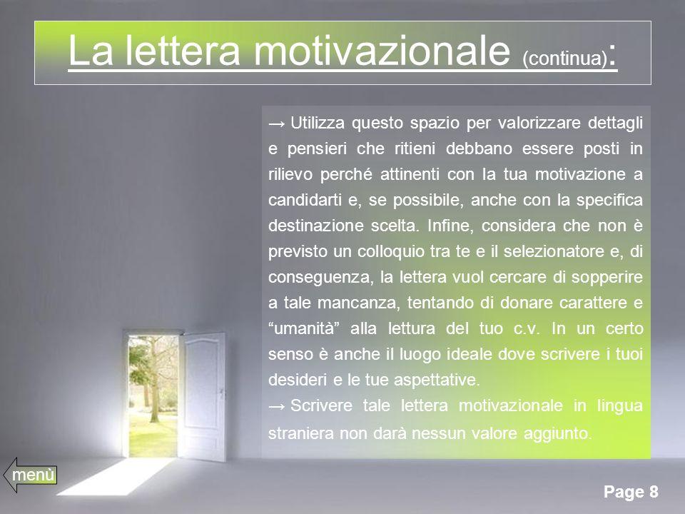 Page 8 La lettera motivazionale (continua) : Utilizza questo spazio per valorizzare dettagli e pensieri che ritieni debbano essere posti in rilievo perché attinenti con la tua motivazione a candidarti e, se possibile, anche con la specifica destinazione scelta.
