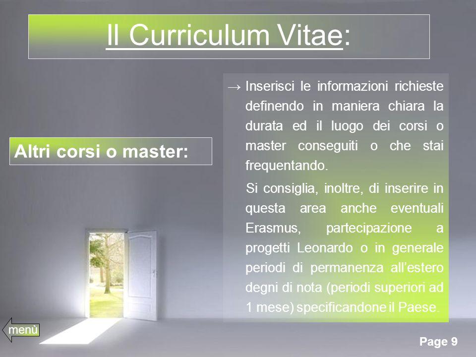 Page 9 Il Curriculum Vitae: Inserisci le informazioni richieste definendo in maniera chiara la durata ed il luogo dei corsi o master conseguiti o che stai frequentando.