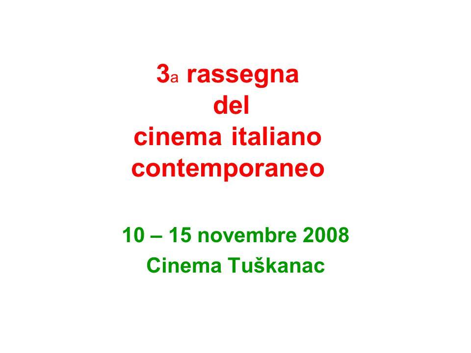 3 a rassegna del cinema italiano contemporaneo 10 – 15 novembre 2008 Cinema Tuškanac