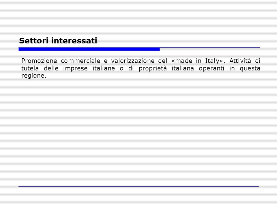 Settori interessati Promozione commerciale e valorizzazione del «made in Italy». Attività di tutela delle imprese italiane o di proprietà italiana ope