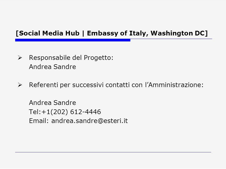 [Social Media Hub | Embassy of Italy, Washington DC] Responsabile del Progetto: Andrea Sandre Referenti per successivi contatti con lAmministrazione: Andrea Sandre Tel:+1(202) 612-4446 Email: andrea.sandre@esteri.it