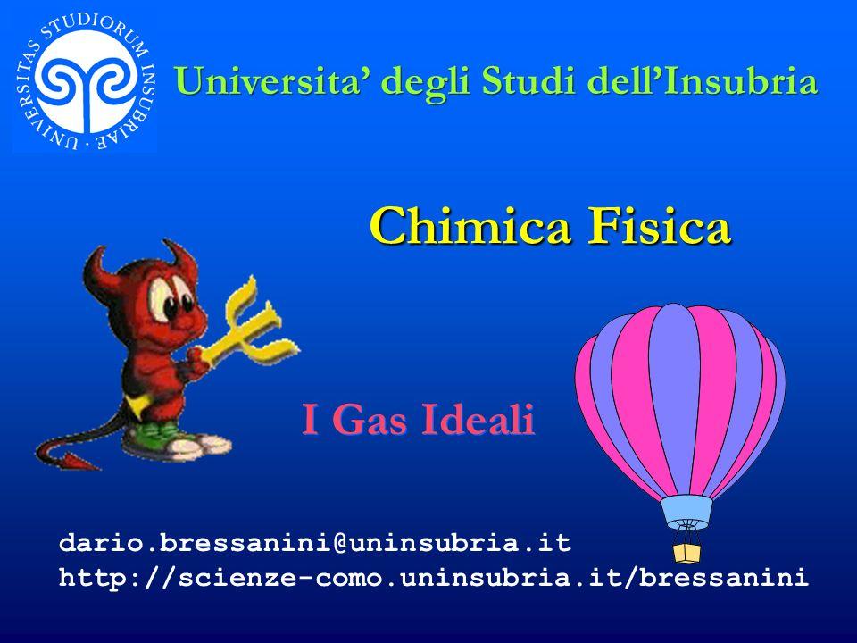 Chimica Fisica I Gas Ideali Universita degli Studi dellInsubria dario.bressanini@uninsubria.it http://scienze-como.uninsubria.it/bressanini