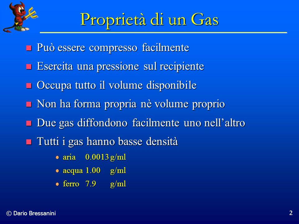 © Dario Bressanini 2 Proprietà di un Gas Può essere compresso facilmente Può essere compresso facilmente Esercita una pressione sul recipiente Esercit