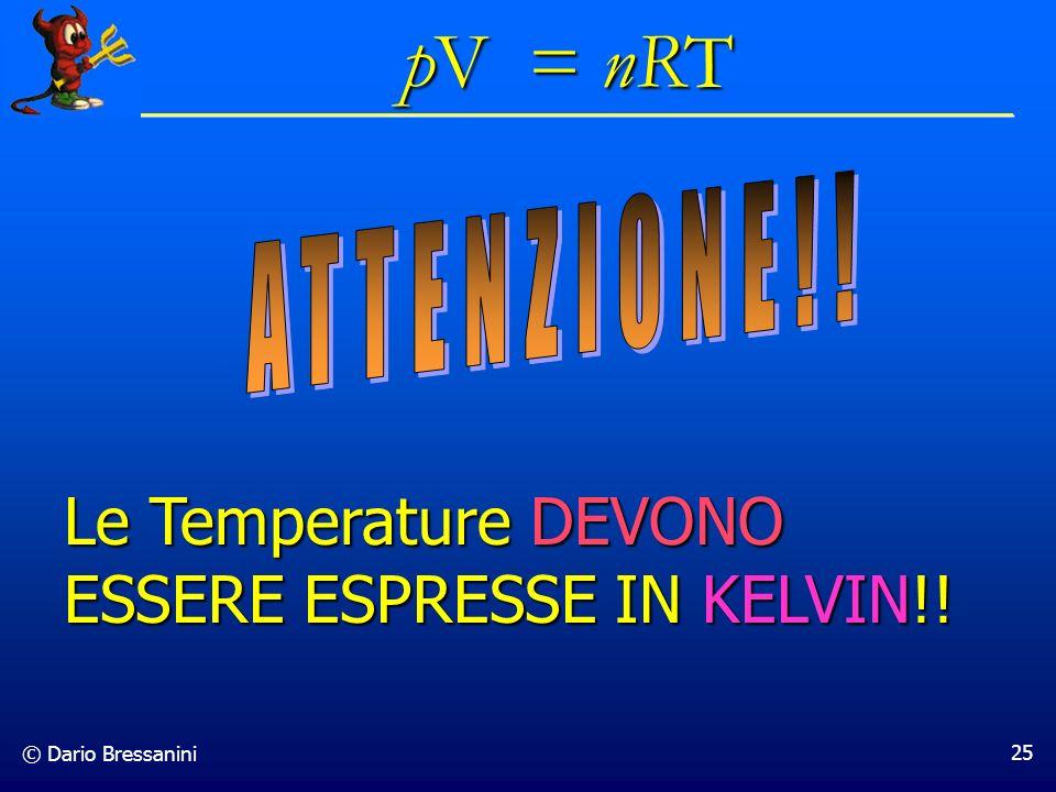 © Dario Bressanini 25 Le Temperature DEVONO ESSERE ESPRESSE IN KELVIN!! pV = nRT