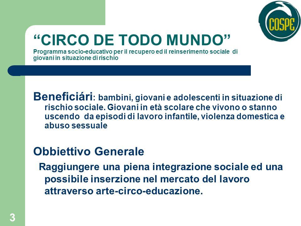 3 CIRCO DE TODO MUNDO Programma socio-educativo per il recupero ed il reinserimento sociale di giovani in situazione di rischio Beneficiári : bambini, giovani e adolescenti in situazione di rischio sociale.
