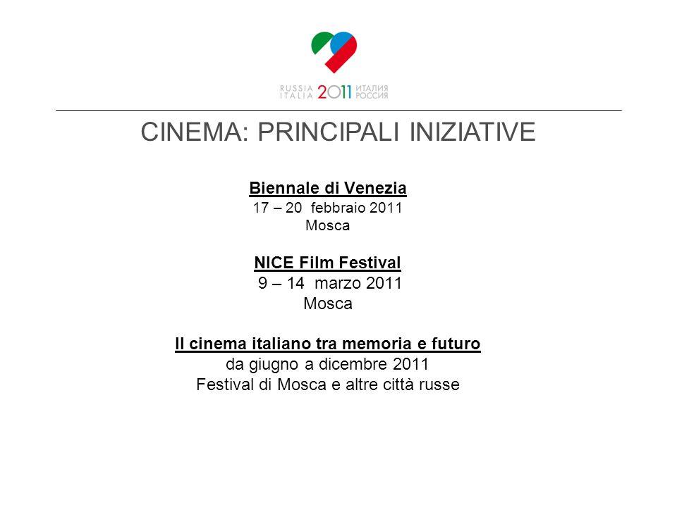 Biennale di Venezia 17 – 20 febbraio 2011 Mosca NICE Film Festival 9 – 14 marzo 2011 Mosca Il cinema italiano tra memoria e futuro da giugno a dicembre 2011 Festival di Mosca e altre città russe CINEMA: PRINCIPALI INIZIATIVE