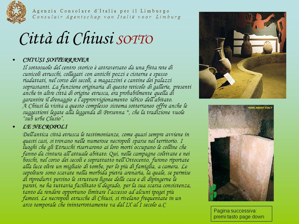 Città di Chiusi SOTTO CHIUSI SOTTERRANEA Il sottosuolo del centro storico è attraversato da una fitta rete di cunicoli etruschi, collegati con antichi