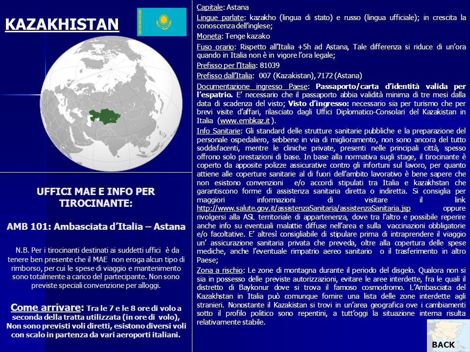 UFFICI MAE E INFO PER TIROCINANTE: AMB 101: Ambasciata dItalia – Astana N.B. Per i tirocinanti destinati ai suddetti uffici è da tenere ben presente c
