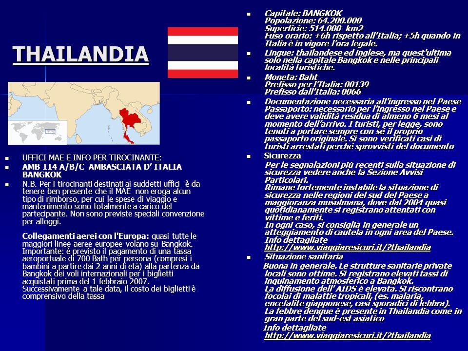 THAILANDIA UFFICI MAE E INFO PER TIROCINANTE: AMB 114 A/B/C AMBASCIATA D ITALIA BANGKOK N.B. Per i tirocinanti destinati ai suddetti uffici è da tener