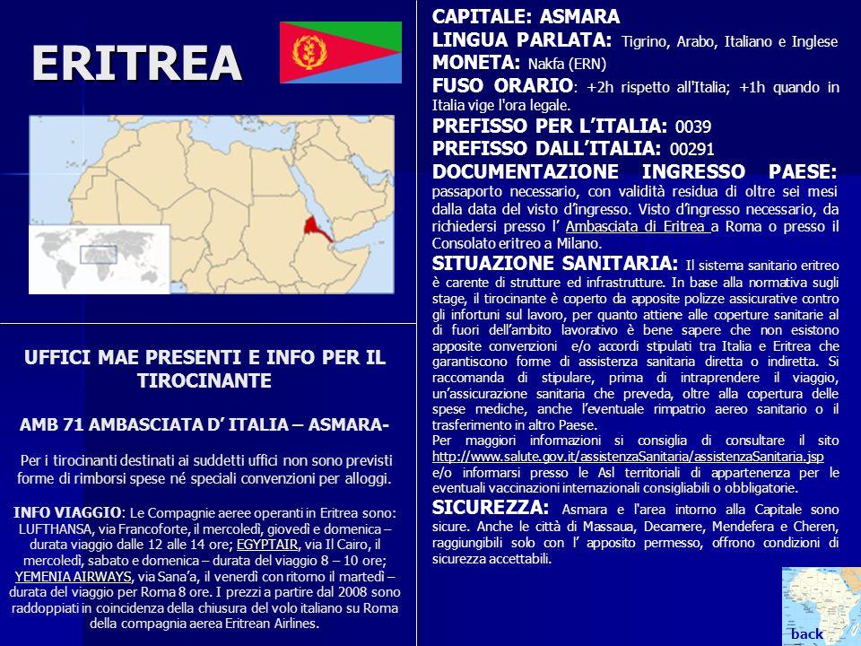 ERITREA UFFICI MAE PRESENTI E INFO PER IL TIROCINANTE AMB 71 AMBASCIATA D ITALIA – ASMARA- Per i tirocinanti destinati ai suddetti uffici non sono pre