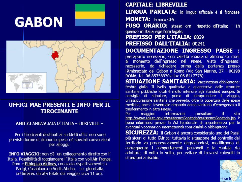 UFFICI MAE PRESENTI E INFO PER IL TIROCINANTE AMB 73 AMBASCIATA D ITALIA – LIBREVILLE – Per i tirocinanti destinati ai suddetti uffici non sono previs