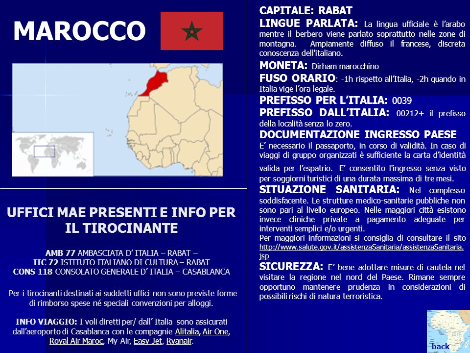 MAROCCO CAPITALE: RABAT LINGUE PARLATA: La lingua ufficiale è larabo mentre il berbero viene parlato soprattutto nelle zone di montagna. Ampiamente di
