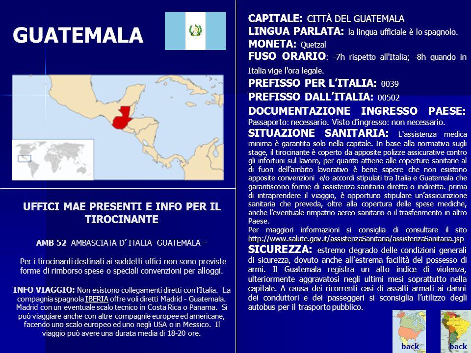 GUATEMALA UFFICI MAE PRESENTI E INFO PER IL TIROCINANTE AMB 52 AMBASCIATA D ITALIA- GUATEMALA – Per i tirocinanti destinati ai suddetti uffici non son