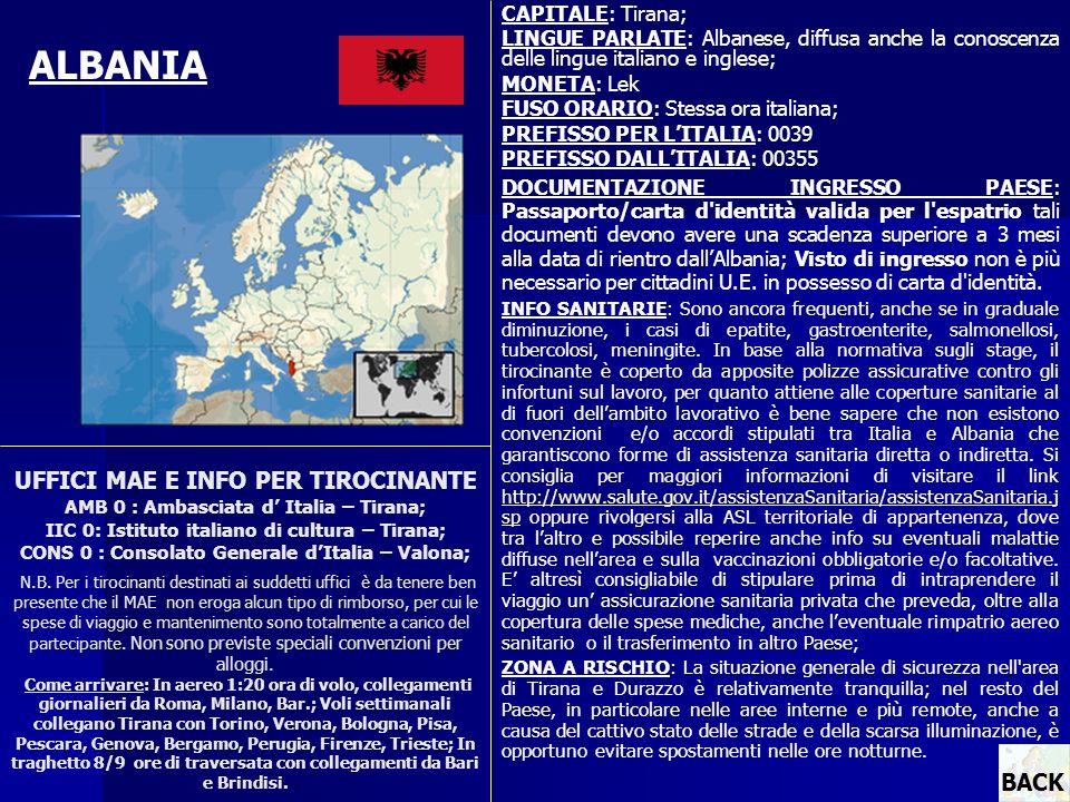 CAPITALE: Tirana; LINGUE PARLATE: Albanese, diffusa anche la conoscenza delle lingue italiano e inglese; MONETA: Lek FUSO ORARIO: Stessa ora italiana;