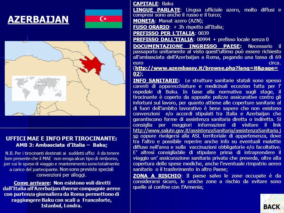 UFFICI MAE E INFO PER TIROCINANTE: AMB 3: Ambasciata dItalia – Baku; N.B. Per i tirocinanti destinati ai suddetti uffici è da tenere ben presente che