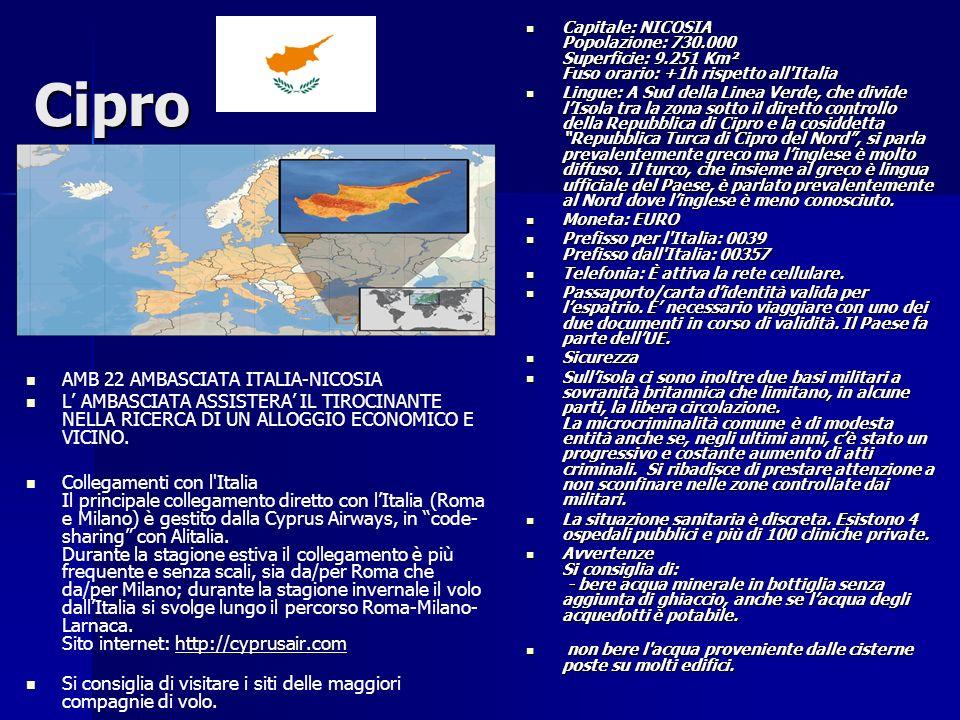 Cipro AMB 22 AMBASCIATA ITALIA-NICOSIA L AMBASCIATA ASSISTERA IL TIROCINANTE NELLA RICERCA DI UN ALLOGGIO ECONOMICO E VICINO. Collegamenti con l'Itali