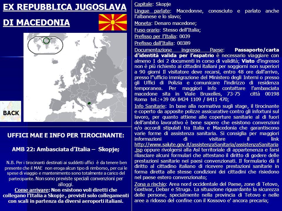 UFFICI MAE E INFO PER TIROCINANTE: AMB 22: Ambasciata dItalia – Skopje; N.B. Per i tirocinanti destinati ai suddetti uffici è da tenere ben presente c