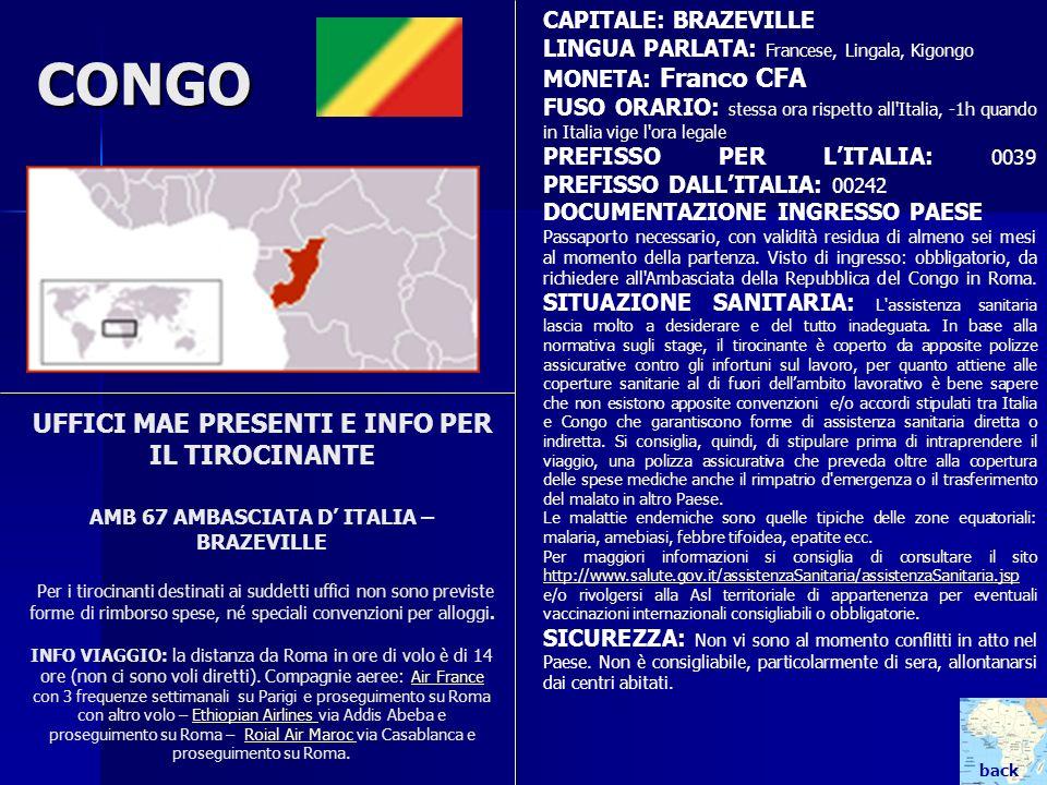 CONGO UFFICI MAE PRESENTI E INFO PER IL TIROCINANTE AMB 67 AMBASCIATA D ITALIA – BRAZEVILLE Per i tirocinanti destinati ai suddetti uffici non sono pr