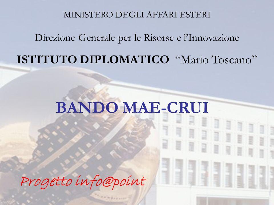 MINISTERO DEGLI AFFARI ESTERI Direzione Generale per le Risorse e lInnovazione ISTITUTO DIPLOMATICO Mario Toscano Progetto info@point BANDO MAE-CRUI