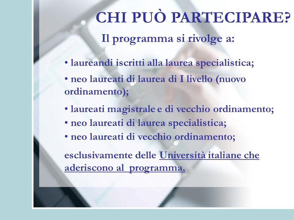 CHI PUÒ PARTECIPARE? Il programma si rivolge a: laureandi iscritti alla laurea specialistica; neo laureati di laurea di I livello (nuovo ordinamento);