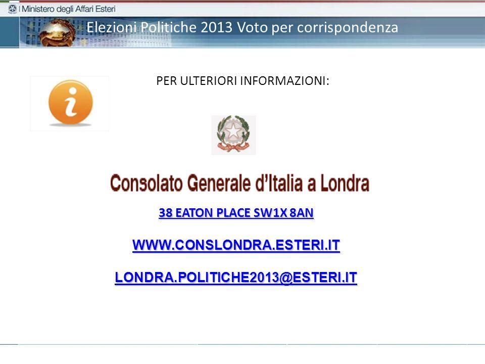 Elezioni Politiche 2013 Voto per corrispondenza PER ULTERIORI INFORMAZIONI: 38 EATON PLACE SW1X 8AN 38 EATON PLACE SW1X 8AN WWW.CONSLONDRA.ESTERI.IT LONDRA.POLITICHE2013@ESTERI.IT