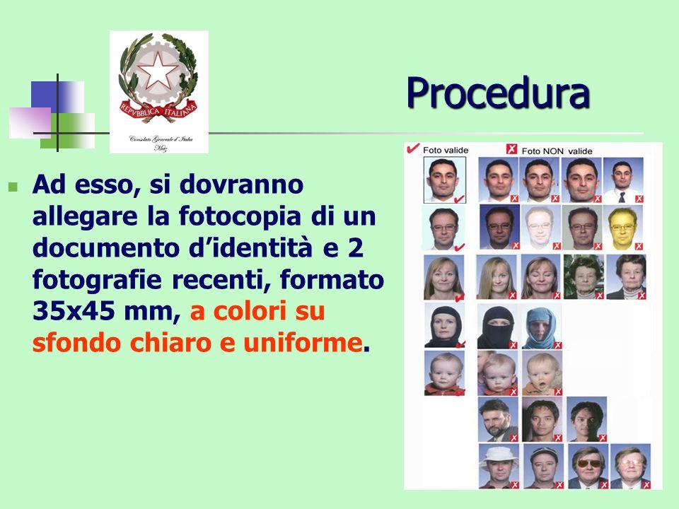 Procedura Ad esso, si dovranno allegare la fotocopia di un documento didentità e 2 fotografie recenti, formato 35x45 mm, a colori su sfondo chiaro e u