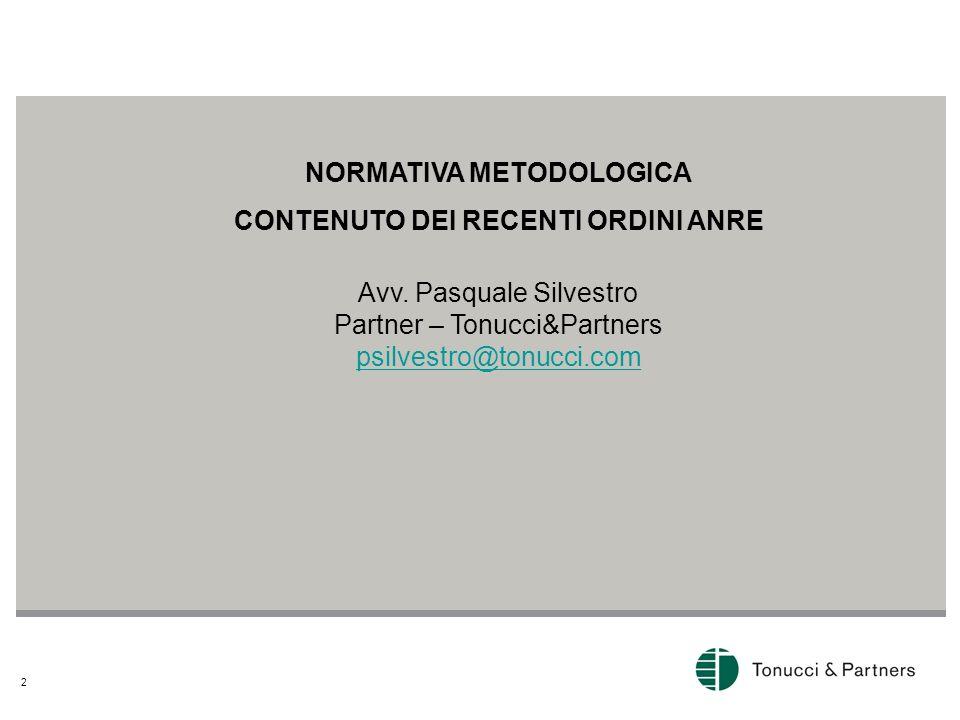2 NORMATIVA METODOLOGICA CONTENUTO DEI RECENTI ORDINI ANRE Avv. Pasquale Silvestro Partner – Tonucci&Partners psilvestro@tonucci.com