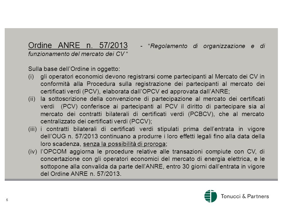 5 O rdine ANRE n. 57/2013 - Regolamento di organizzazione e di funzionamento del mercato dei CV Sulla base dellOrdine in oggetto: (i)gli operatori eco