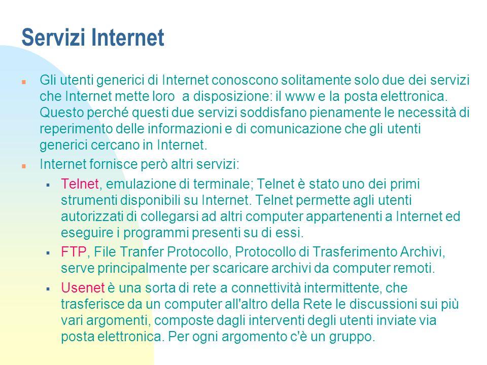 Servizi Internet n Gli utenti generici di Internet conoscono solitamente solo due dei servizi che Internet mette loro a disposizione: il www e la posta elettronica.