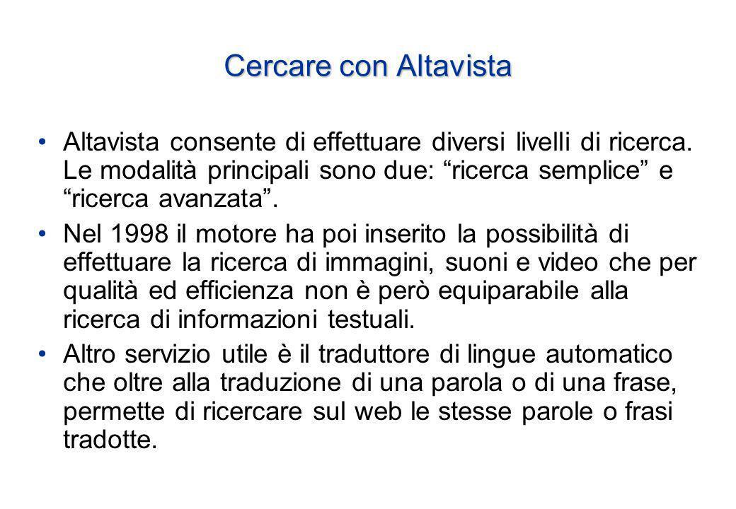 Cercare con Altavista Altavista consente di effettuare diversi livelli di ricerca.