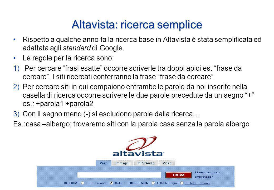 Altavista: ricerca semplice Rispetto a qualche anno fa la ricerca base in Altavista è stata semplificata ed adattata agli standard di Google.