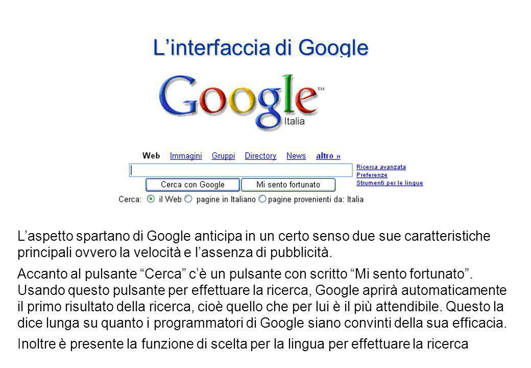 Linterfaccia di Google Laspetto spartano di Google anticipa in un certo senso due sue caratteristiche principali ovvero la velocità e lassenza di pubblicità.