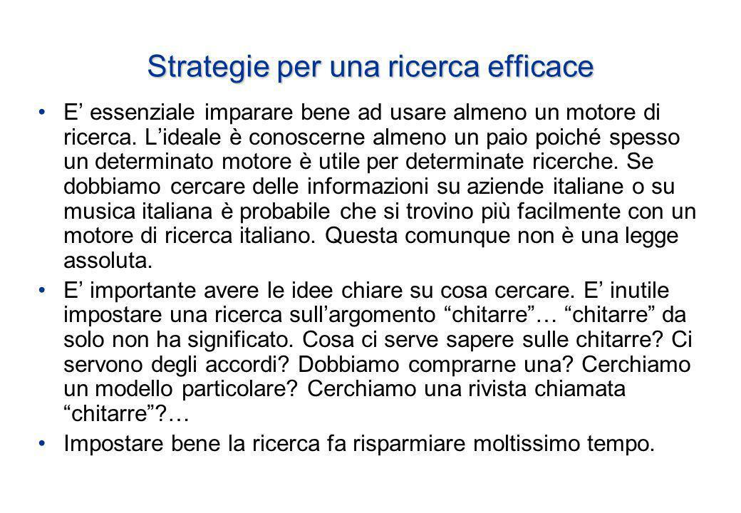 Strategie per una ricerca efficace E essenziale imparare bene ad usare almeno un motore di ricerca.