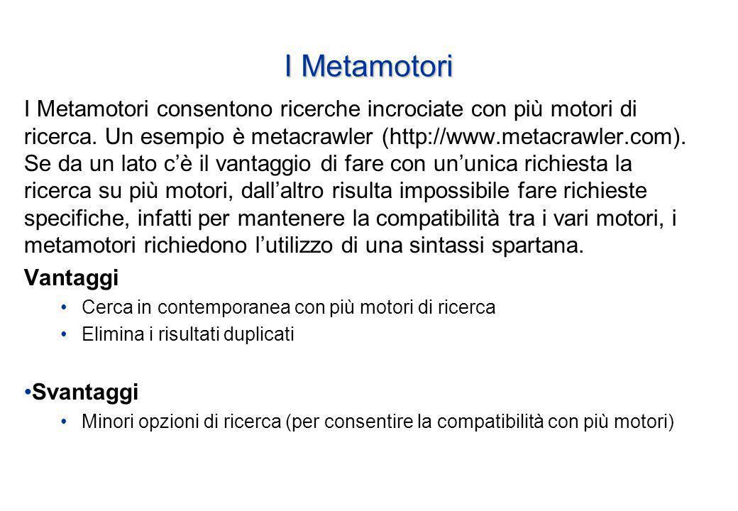 I Metamotori I Metamotori consentono ricerche incrociate con più motori di ricerca.