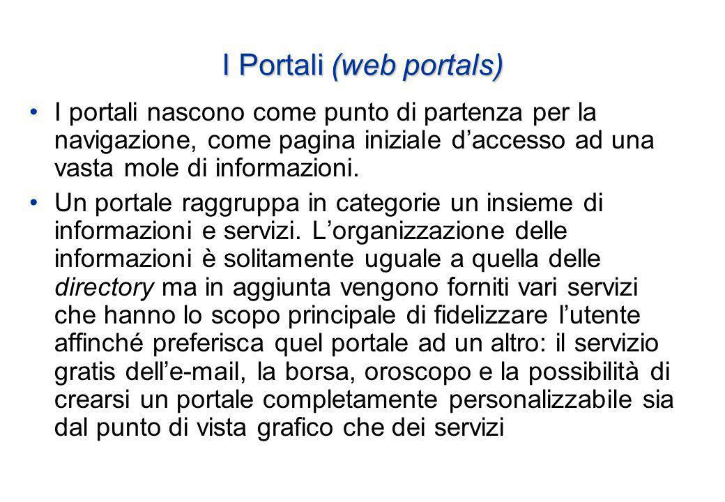 I Portali (web portals) I portali nascono come punto di partenza per la navigazione, come pagina iniziale daccesso ad una vasta mole di informazioni.