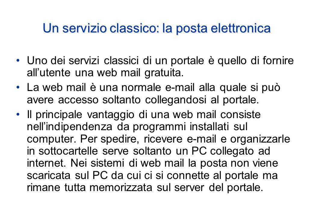Un servizio classico: la posta elettronica Uno dei servizi classici di un portale è quello di fornire allutente una web mail gratuita.