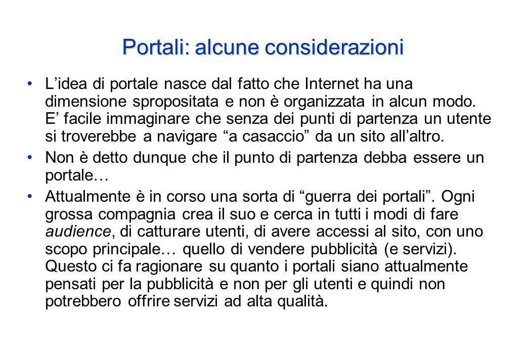 Portali: alcune considerazioni Lidea di portale nasce dal fatto che Internet ha una dimensione spropositata e non è organizzata in alcun modo.