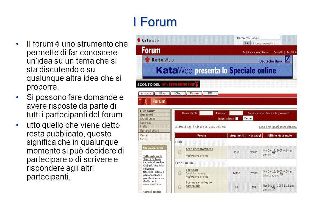I Forum Il forum è uno strumento che permette di far conoscere unidea su un tema che si sta discutendo o su qualunque altra idea che si proporre.