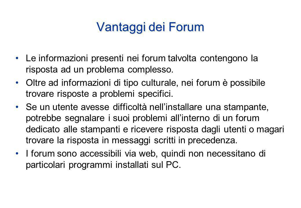 Vantaggi dei Forum Le informazioni presenti nei forum talvolta contengono la risposta ad un problema complesso.