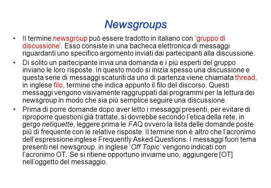 Newsgroups Il termine newsgroup può essere tradotto in italiano con gruppo di discussione.