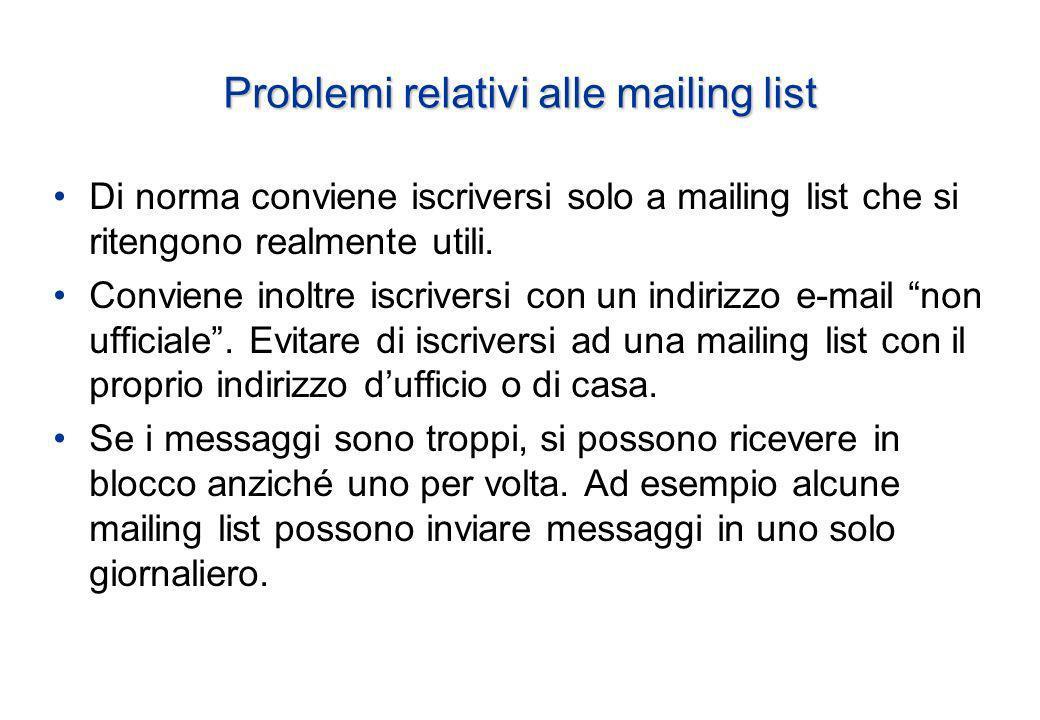Problemi relativi alle mailing list Di norma conviene iscriversi solo a mailing list che si ritengono realmente utili.