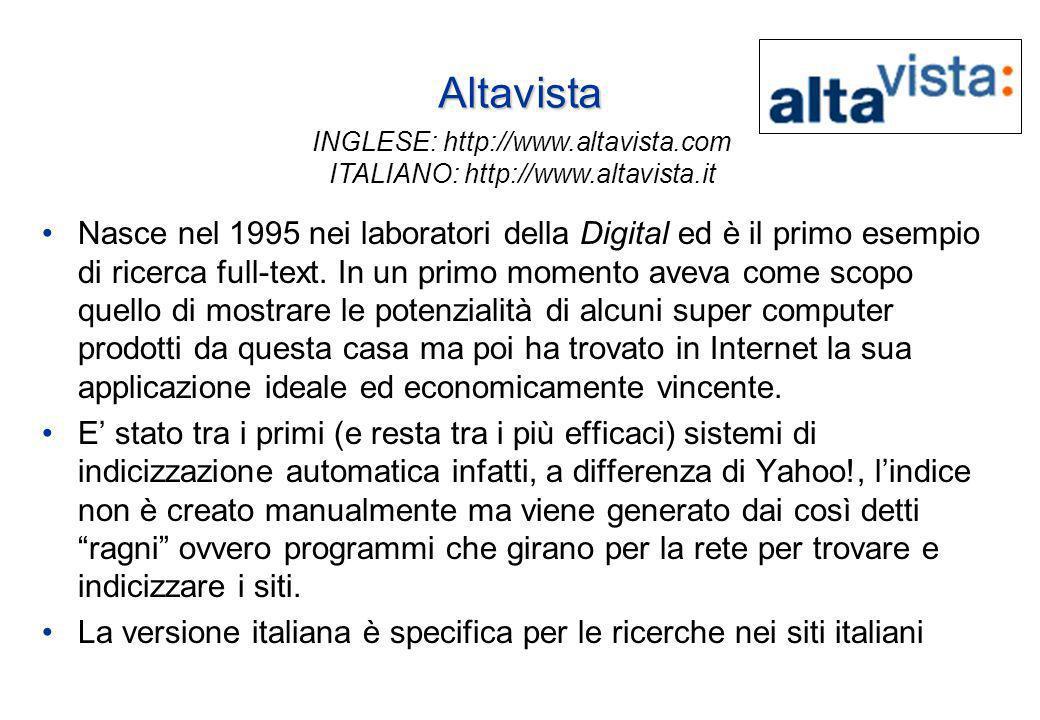 Altavista Nasce nel 1995 nei laboratori della Digital ed è il primo esempio di ricerca full-text.