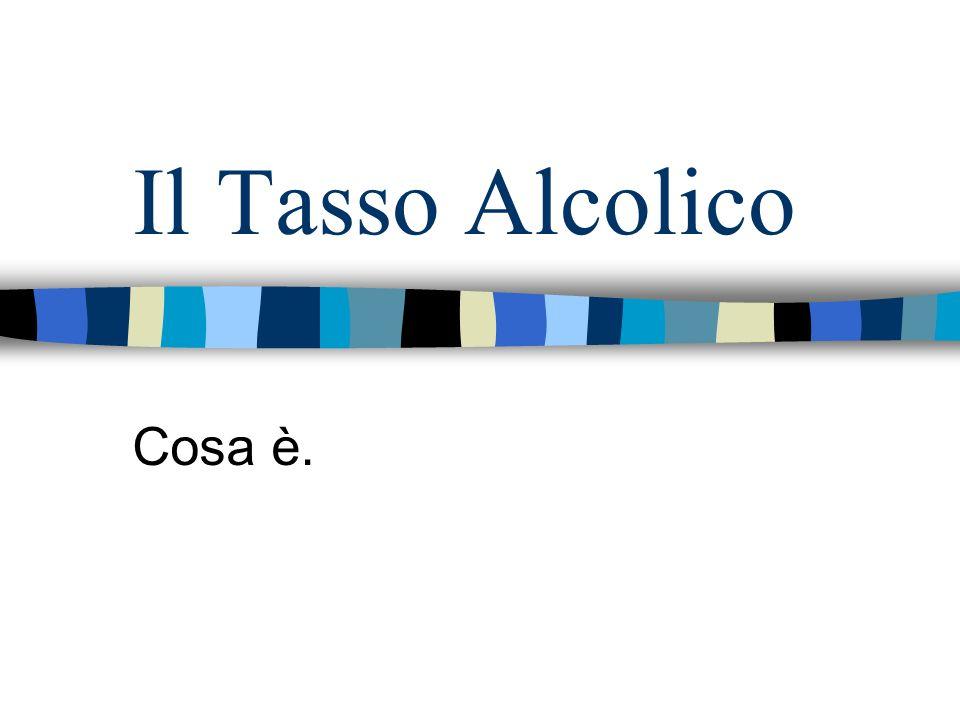 Il Tasso Alcolico Cosa è.