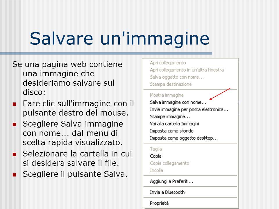 Salvare un'immagine Se una pagina web contiene una immagine che desideriamo salvare sul disco: Fare clic sull'immagine con il pulsante destro del mous